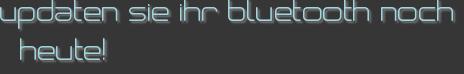 updaten sie ihr bluetooth noch heute!