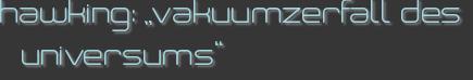 """hawking: """"vakuumzerfall des universums"""""""
