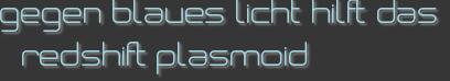 gegen blaues licht hilft das redshift plasmoid