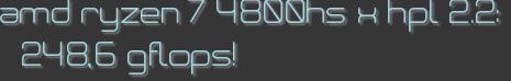 amd ryzen 7 4800hs x hpl 2.2: 248,6 gflops!