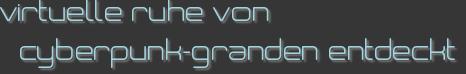 virtuelle ruhe von cyberpunk-granden entdeckt