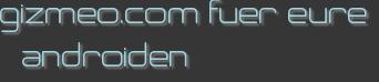 gizmeo.com fuer eure androiden