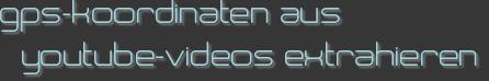 gps-koordinaten aus youtube-videos extrahieren