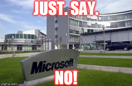 Just. Say. NO. To. Microsoft!