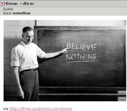 believe. nothing. via: mein liferea